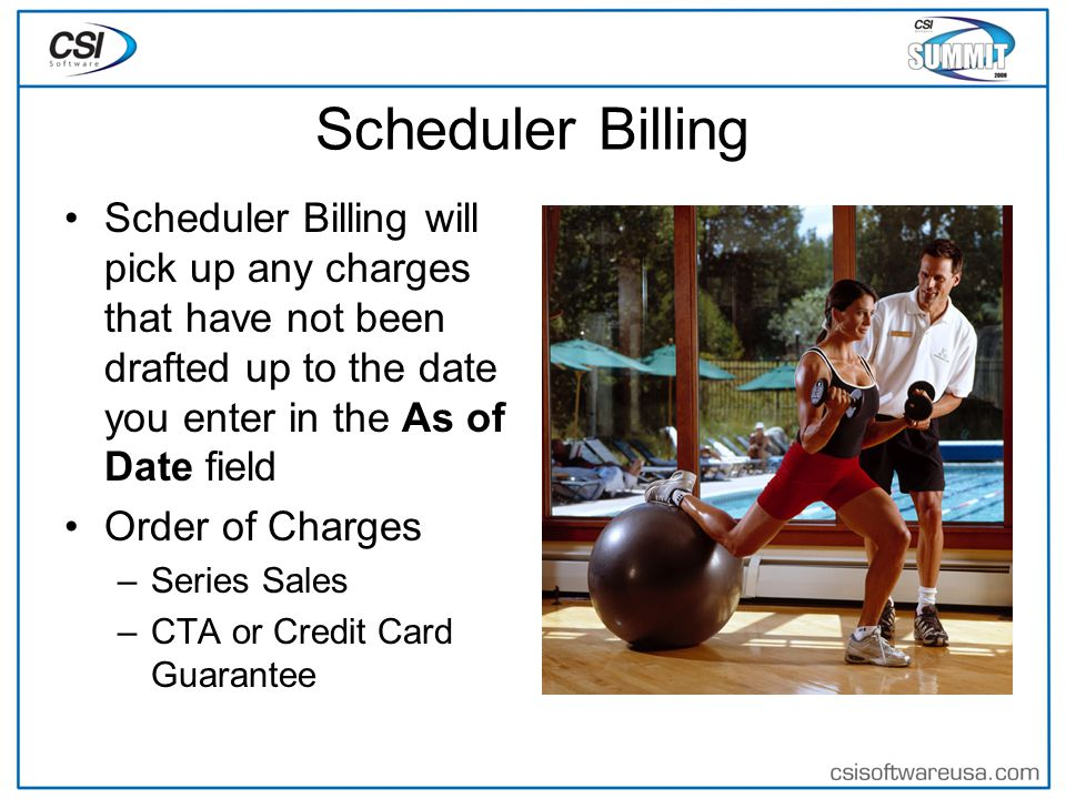 Scheduler Billing Scheduler Billing will pick up any charges that have not been drafted up to the date you enter in the As of Date field Order of Charges –Series Sales –CTA or Credit Card Guarantee