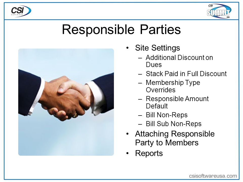 Responsible Parties Site Settings –Additional Discount on Dues –Stack Paid in Full Discount –Membership Type Overrides –Responsible Amount Default –Bill Non-Reps –Bill Sub Non-Reps Attaching Responsible Party to Members Reports