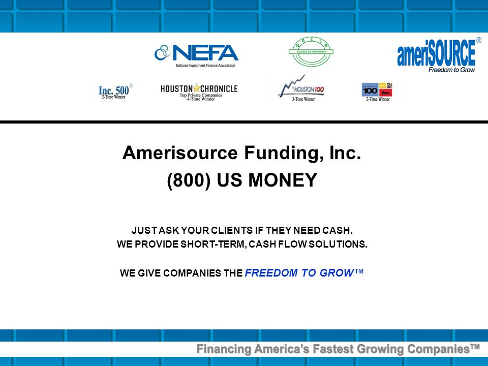 Amerisource Funding, Inc. (800) US MONEY JUST ASK YOUR CLIENTS IF THEY NEED CASH.