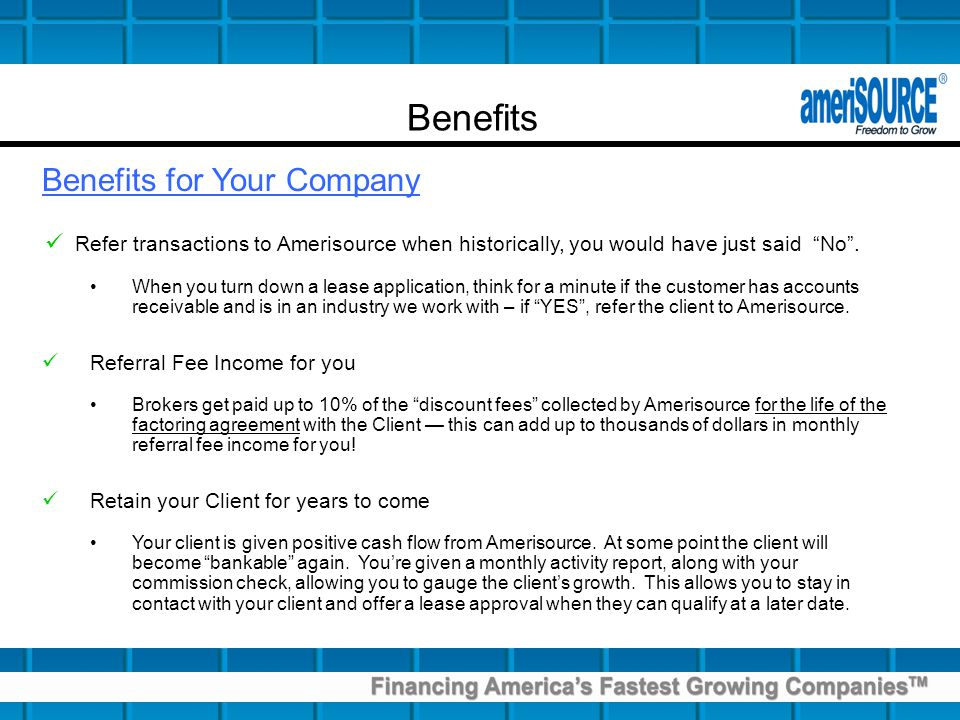 Benefits Benefits for Your Company Refer transactions to Amerisource when historically, you would have just said No.