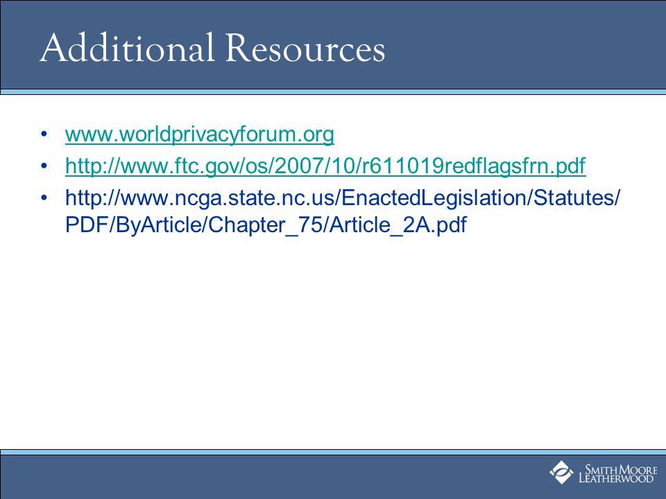 Additional Resources www.worldprivacyforum.org http://www.ftc.gov/os/2007/10/r611019redflagsfrn.pdf http://www.ncga.state.nc.us/EnactedLegislation/Sta