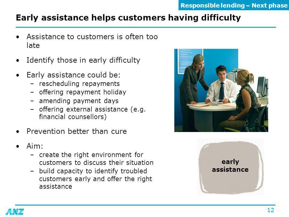 12 Early assistance helps customers having difficulty Assistance to customers is often too late Identify those in early difficulty Early assistance co