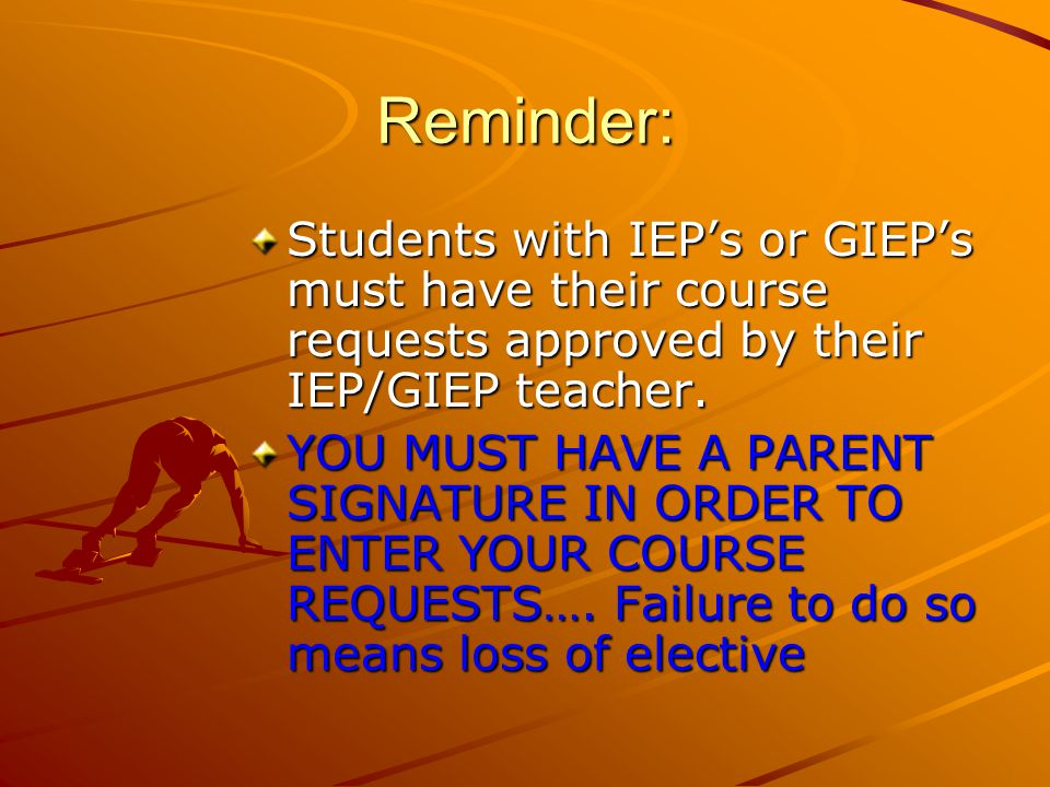 Reminder: Students with IEPs or GIEPs must have their course requests approved by their IEP/GIEP teacher.