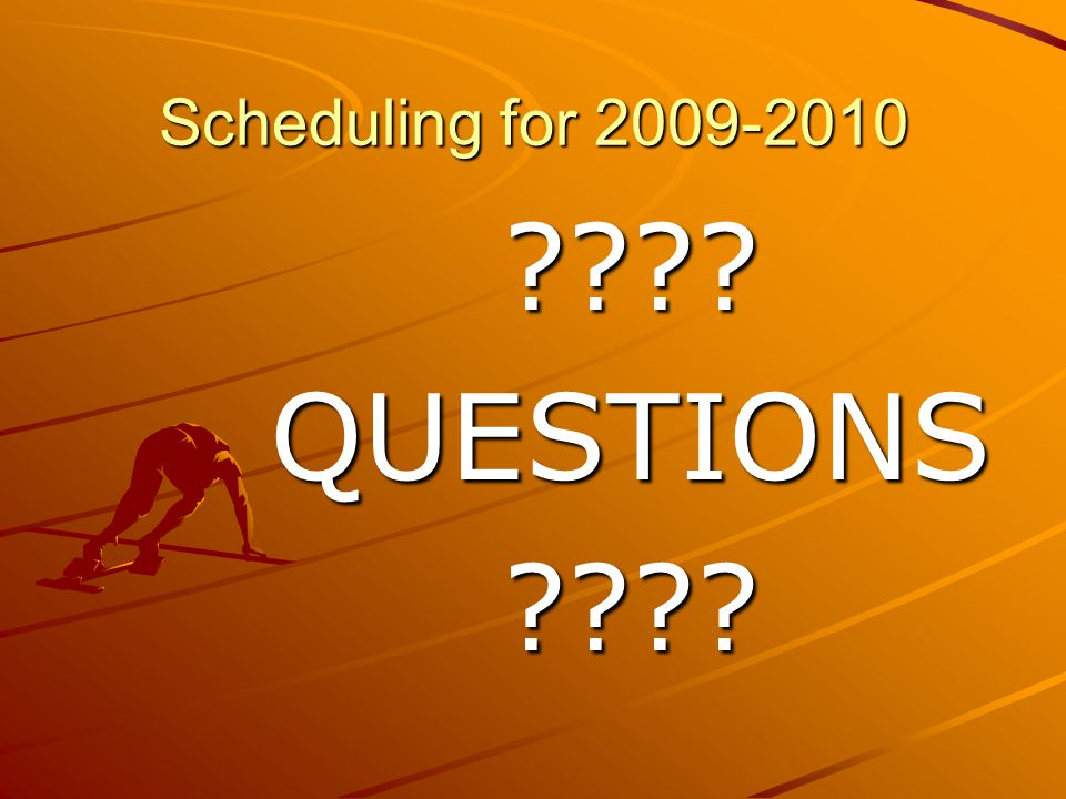 Scheduling for 2009-2010 QUESTIONS