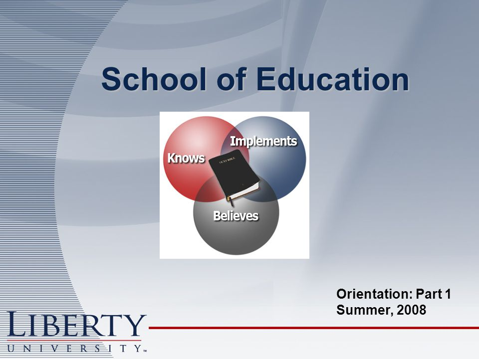 School of Education Orientation: Part 1 Summer, 2008