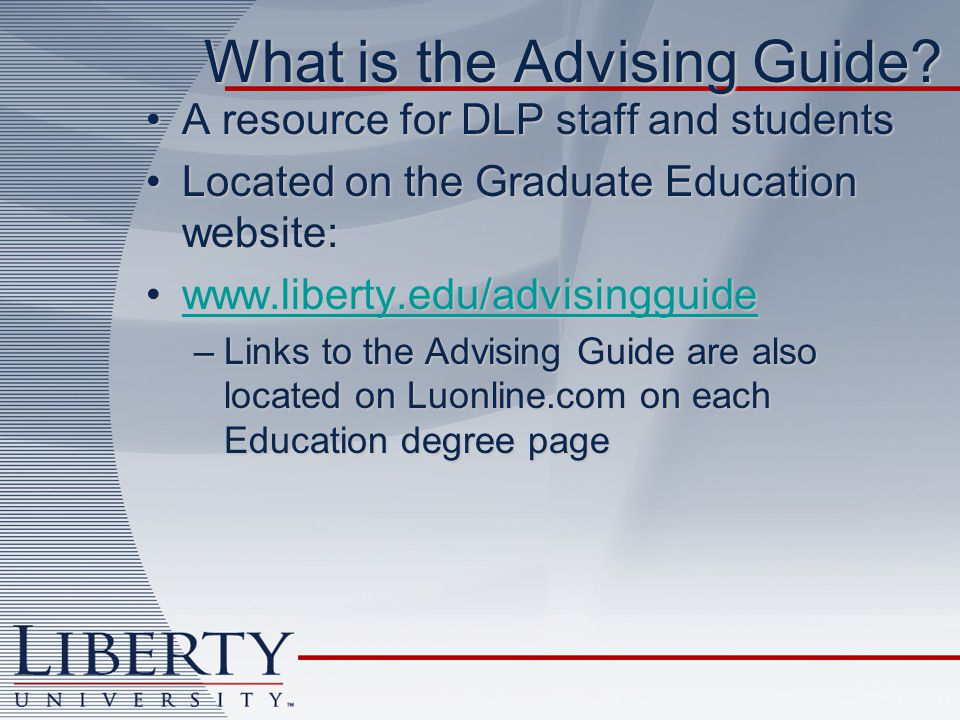 What is the Advising Guide? A resource for DLP staff and studentsA resource for DLP staff and students Located on the Graduate Education website:Locat