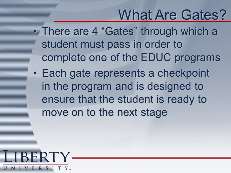 What Are Gates? There are 4 Gates through which a student must pass in order to complete one of the EDUC programsThere are 4 Gates through which a stu