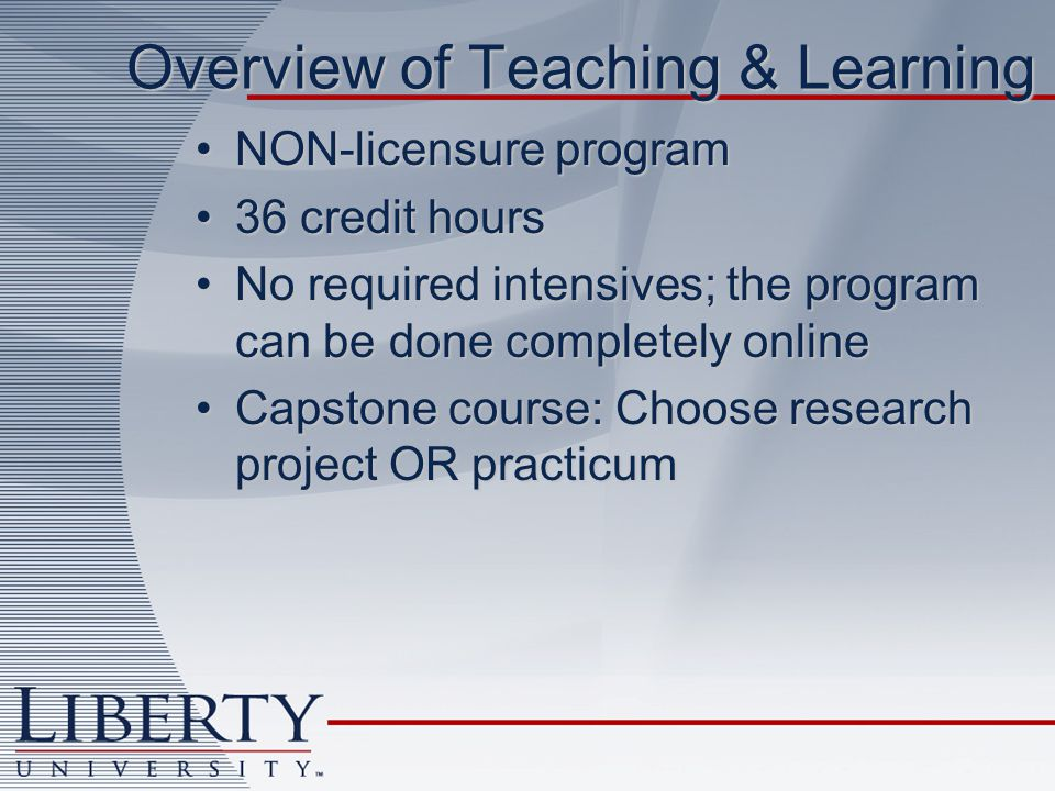Overview of Teaching & Learning NON-licensure programNON-licensure program 36 credit hours36 credit hours No required intensives; the program can be d