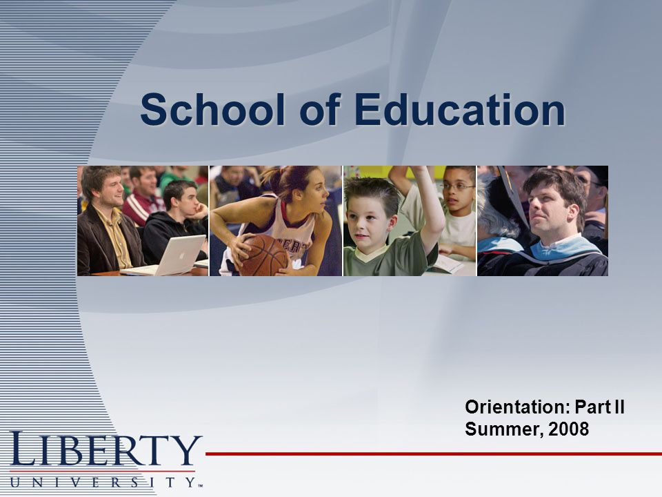School of Education Orientation: Part II Summer, 2008
