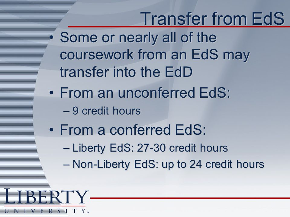 Transfer from EdS Some or nearly all of the coursework from an EdS may transfer into the EdDSome or nearly all of the coursework from an EdS may trans