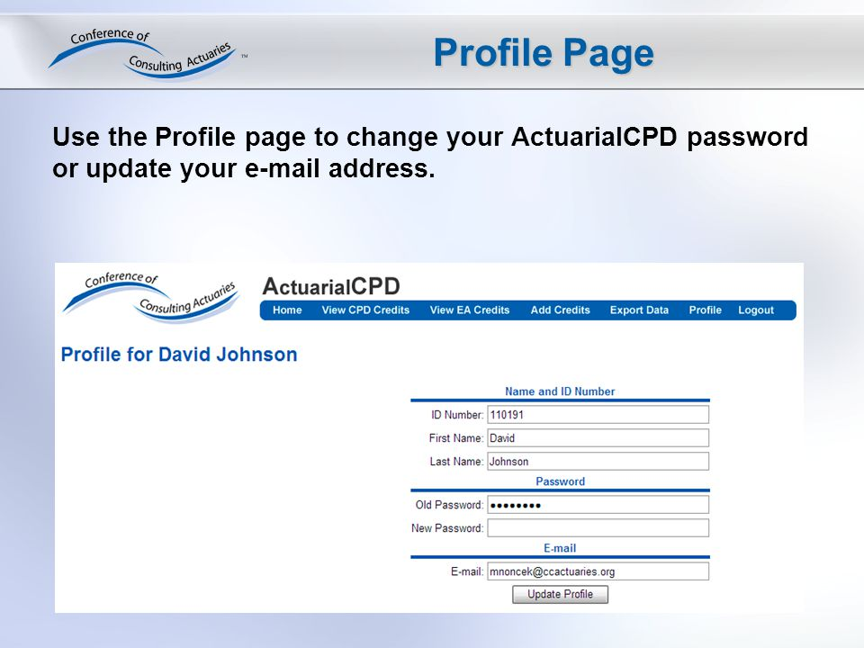 Profile Page Use the Profile page to change your ActuarialCPD password or update your  address.