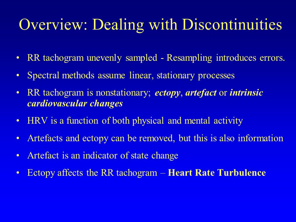 Overview: Dealing with Discontinuities RR tachogram unevenly sampled - Resampling introduces errors.