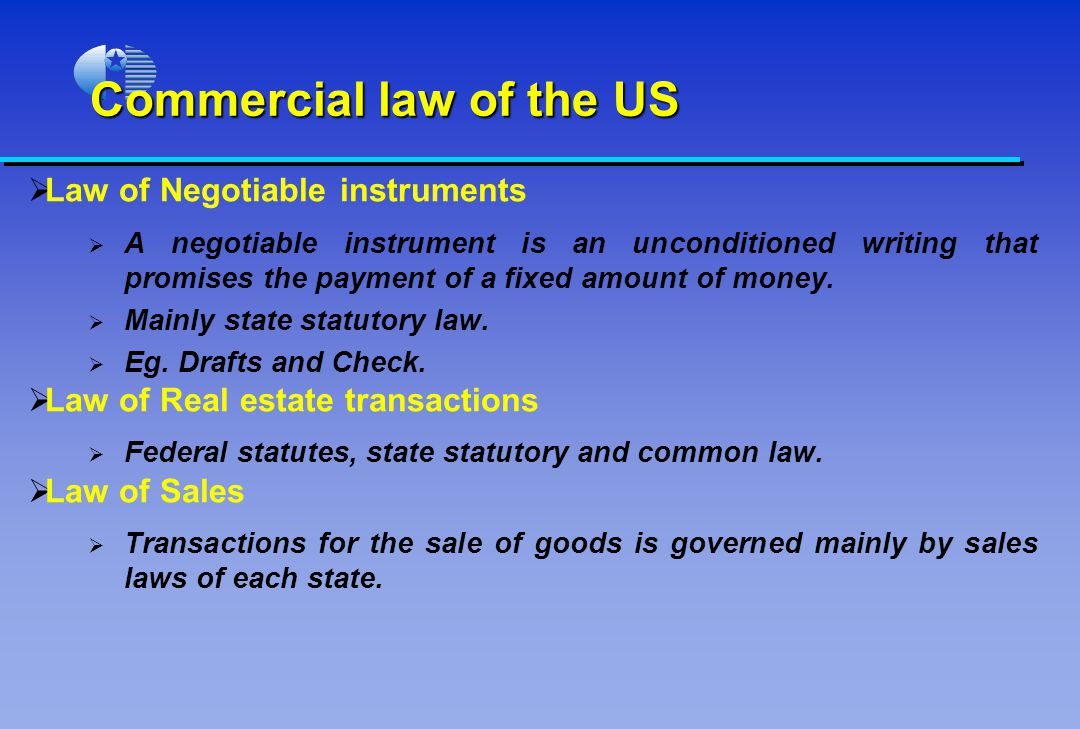 Commercial law of the US Law of Negotiable instruments A negotiable instrument is an unconditioned writing that promises the payment of a fixed amount