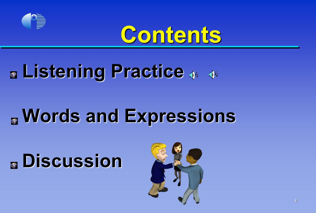 Contents Listening Practice Words and Expressions Discussion 4