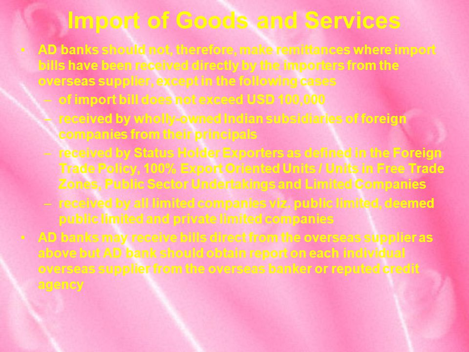 Import of Goods and Services AD banks should not, therefore, make remittances where import bills have been received directly by the importers from the