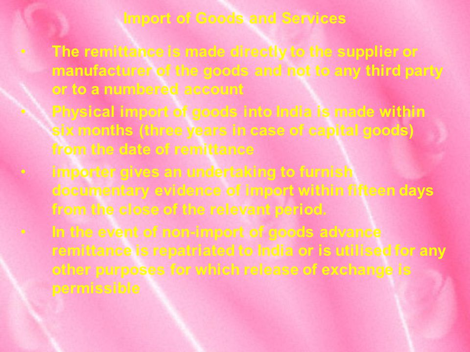 Import of Goods and Services The remittance is made directly to the supplier or manufacturer of the goods and not to any third party or to a numbered