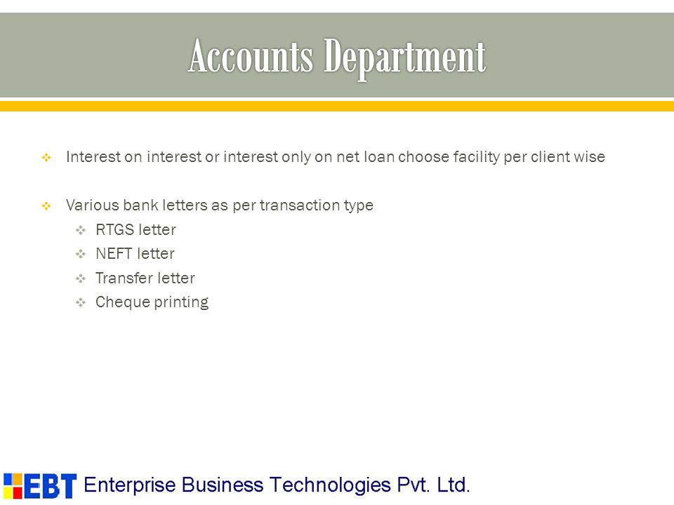 Interest on interest or interest only on net loan choose facility per client wise Various bank letters as per transaction type RTGS letter NEFT letter Transfer letter Cheque printing