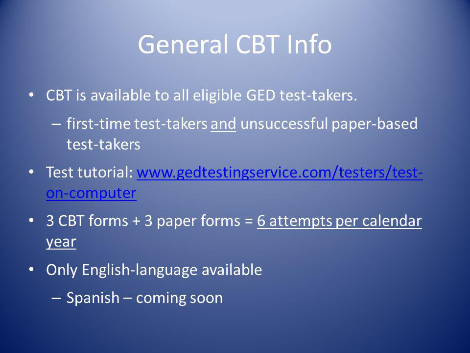 General CBT Info CBT is available to all eligible GED test-takers.
