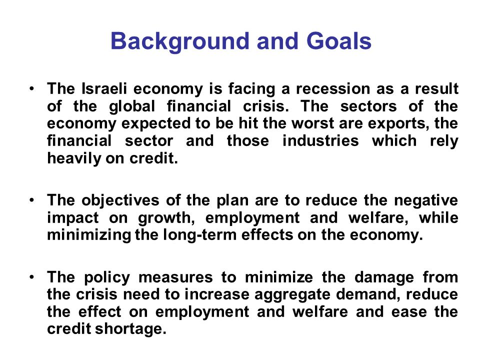 Background and Goals The Israeli economy is facing a recession as a result of the global financial crisis.