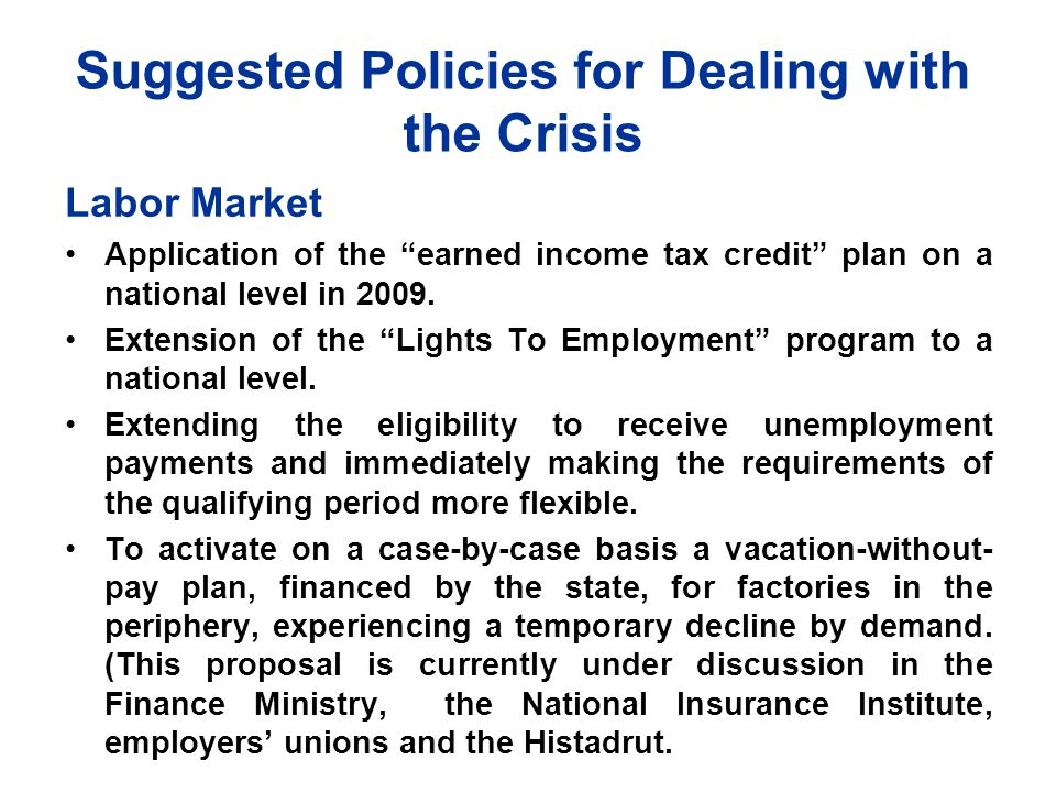 Suggested Policies for Dealing with the Crisis Labor Market Application of the earned income tax credit plan on a national level in 2009.