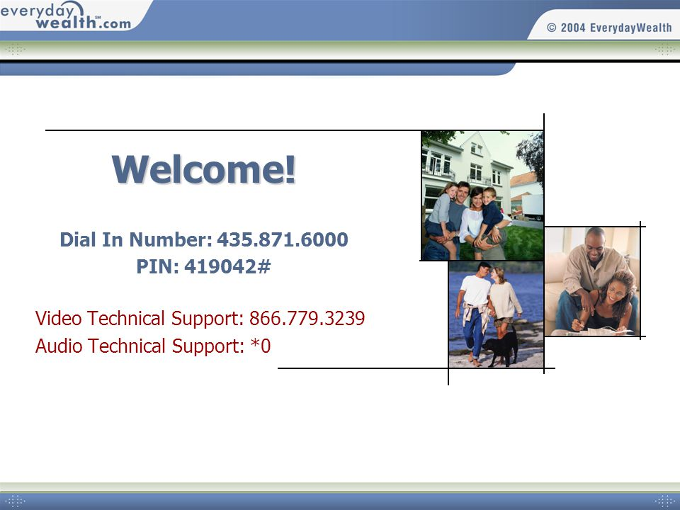 Welcome! Dial In Number: 435.871.6000 PIN: 419042# Video Technical Support: 866.779.3239 Audio Technical Support: *0