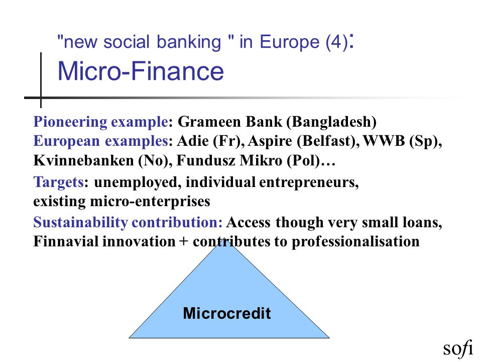 sofi new social banking in Europe (5) : Mutual Credit Mutual Credit What: clearing systems, time banks, barter schemes, scrip, Interest free banks (JAK, Sw)
