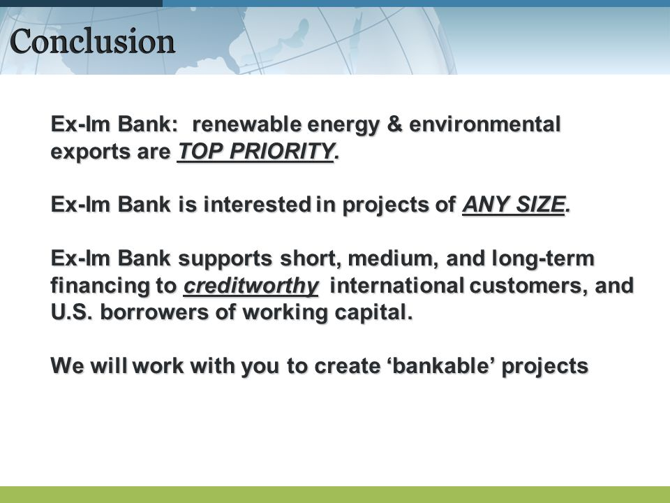 Conclusion Ex-Im Bank: renewable energy & environmental exports are TOP PRIORITY.