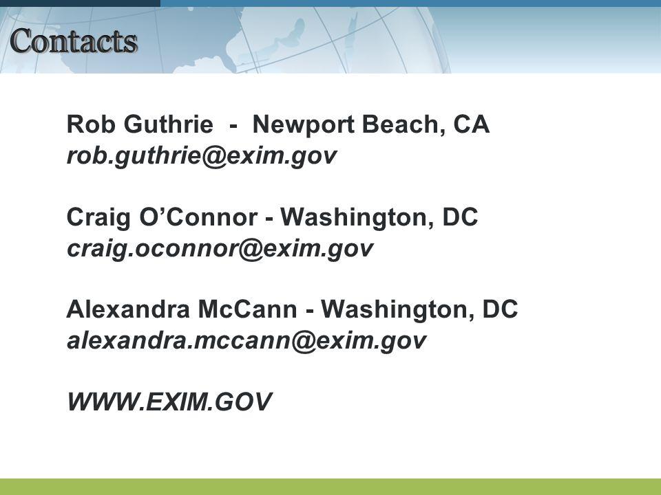 ContactsContacts Rob Guthrie - Newport Beach, CA rob.guthrie@exim.gov Craig OConnor - Washington, DC craig.oconnor@exim.gov Alexandra McCann - Washington, DC alexandra.mccann@exim.gov WWW.EXIM.GOV
