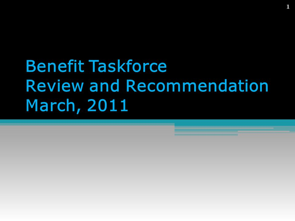 Benefit Taskforce Review and Recommendation March, 2011 1