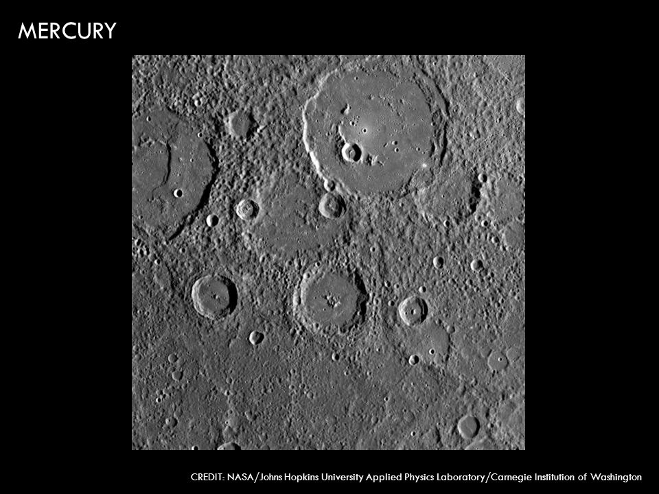 MERCURY CREDIT: NASA/Johns Hopkins University Applied Physics Laboratory/Carnegie Institution of Washington