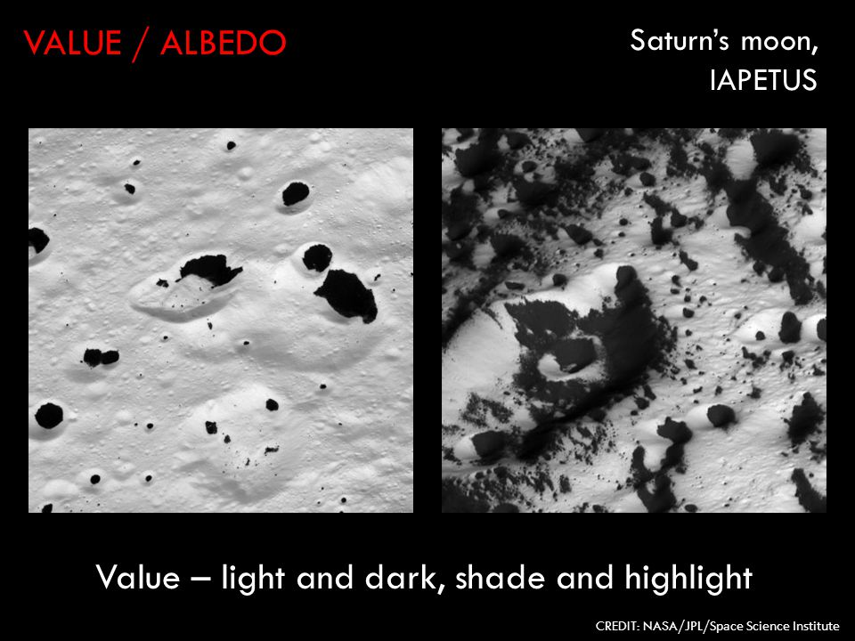 VALUE / ALBEDO CREDIT: NASA/JPL/ Space Science Institute Saturns moon, IAPETUS Value – light and dark, shade and highlight