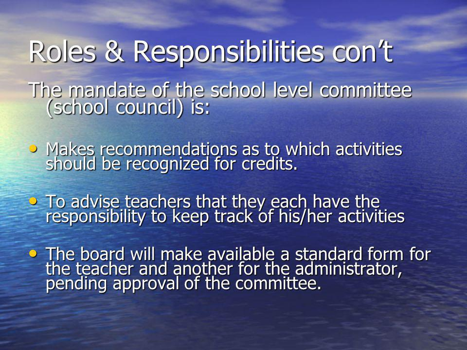 Roles & Responsibilities cont The mandate of the school level committee (school council) is: Makes recommendations as to which activities should be recognized for credits.