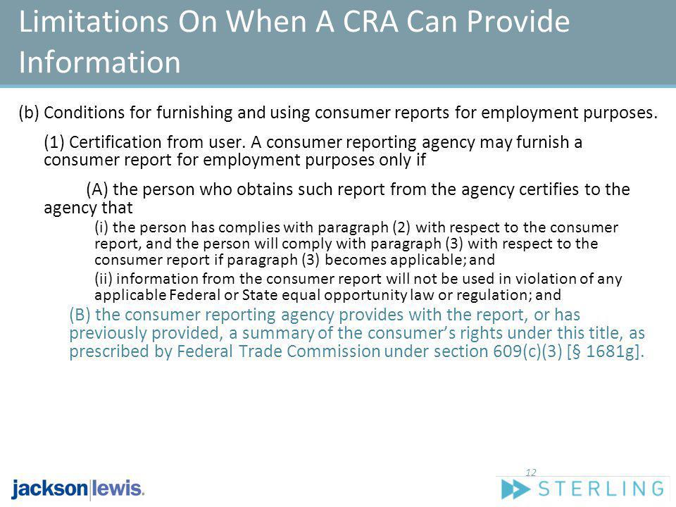 Limitations On When A CRA Can Provide Information (b) Conditions for furnishing and using consumer reports for employment purposes. (1) Certification