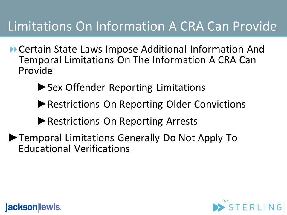 Limitations On Information A CRA Can Provide Certain State Laws Impose Additional Information And Temporal Limitations On The Information A CRA Can Pr