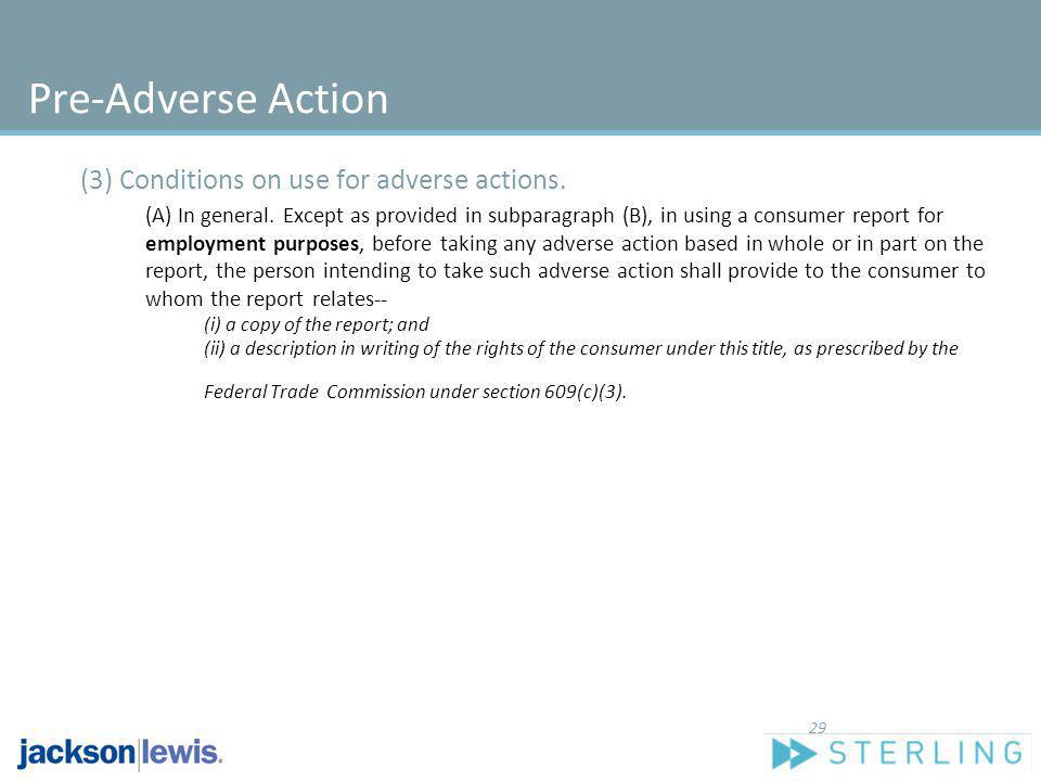 Pre-Adverse Action (3) Conditions on use for adverse actions. (A) In general. Except as provided in subparagraph (B), in using a consumer report for e
