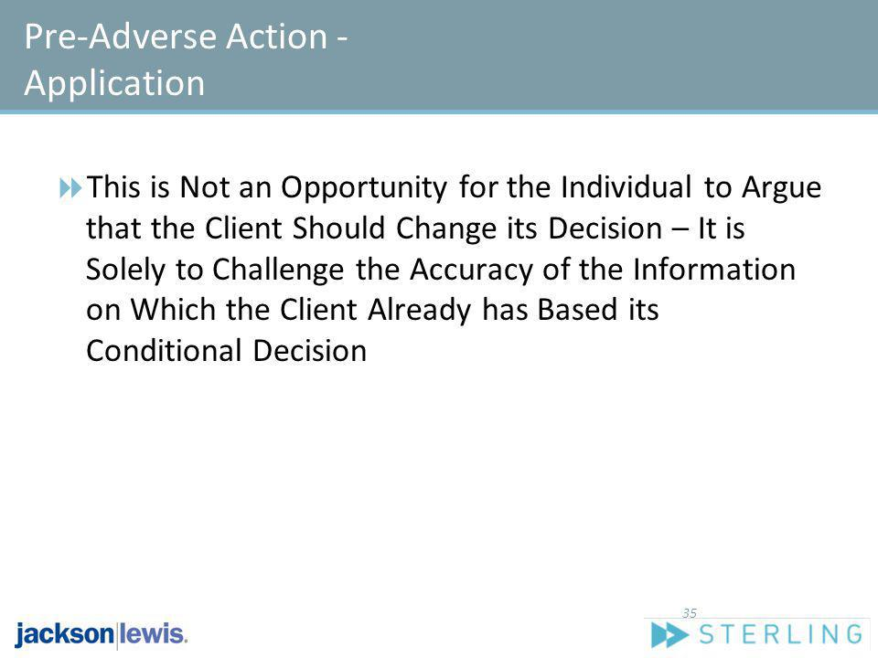 Pre-Adverse Action - Application This is Not an Opportunity for the Individual to Argue that the Client Should Change its Decision – It is Solely to C