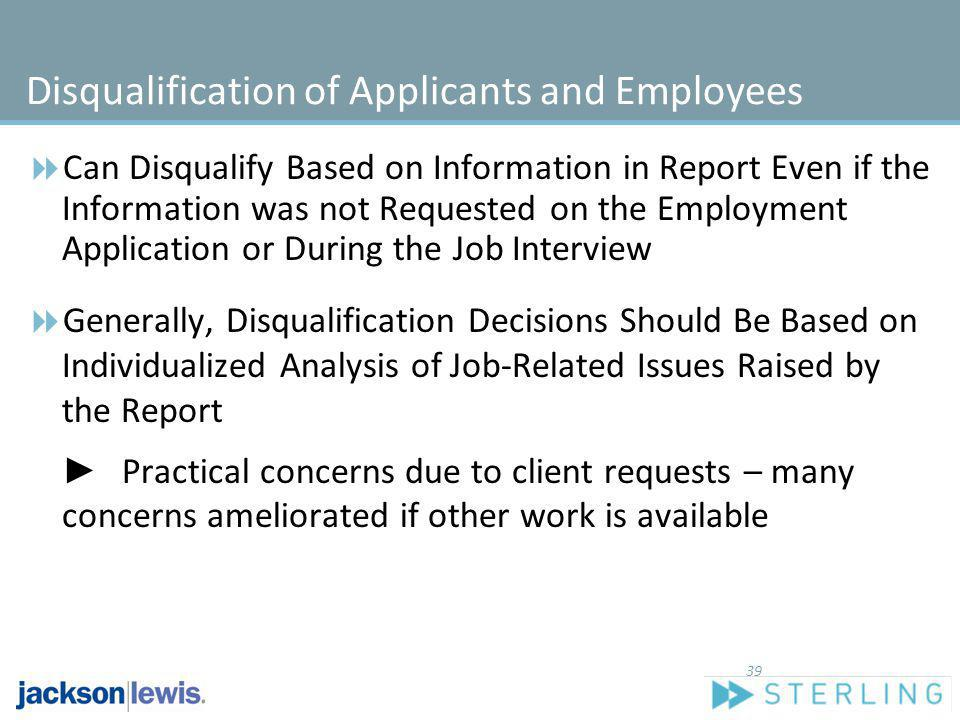 Disqualification of Applicants and Employees Can Disqualify Based on Information in Report Even if the Information was not Requested on the Employment