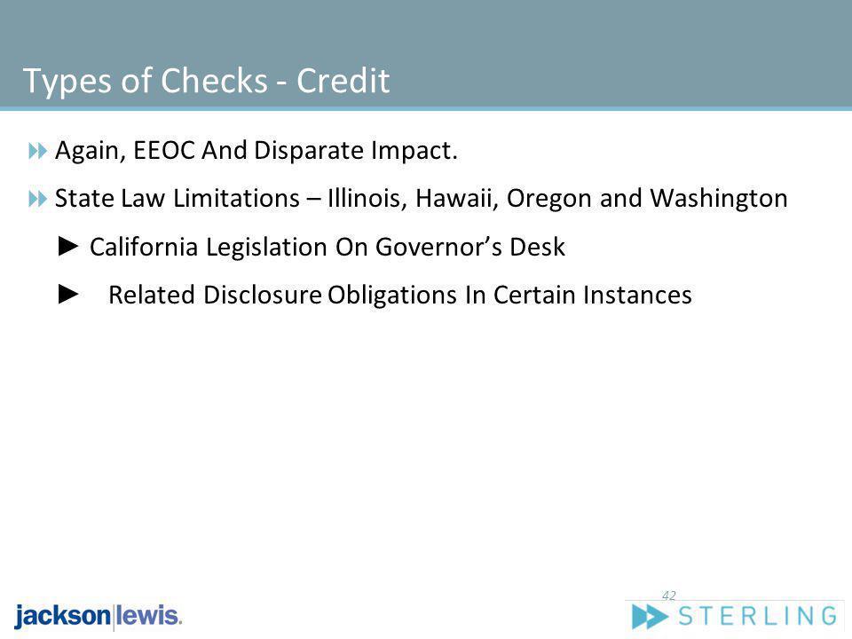 Types of Checks - Credit Again, EEOC And Disparate Impact. State Law Limitations – Illinois, Hawaii, Oregon and Washington California Legislation On G