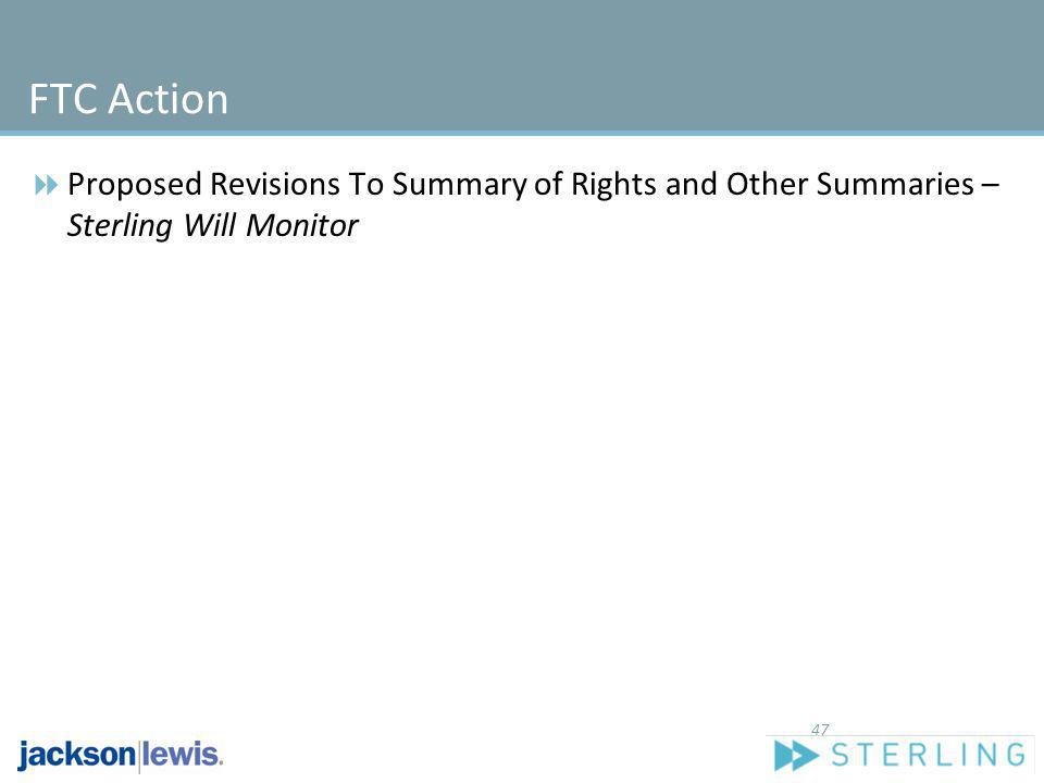 FTC Action Proposed Revisions To Summary of Rights and Other Summaries – Sterling Will Monitor 47