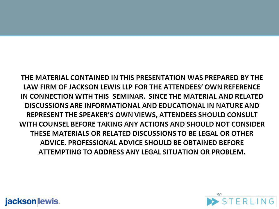 THE MATERIAL CONTAINED IN THIS PRESENTATION WAS PREPARED BY THE LAW FIRM OF JACKSON LEWIS LLP FOR THE ATTENDEES OWN REFERENCE IN CONNECTION WITH THIS