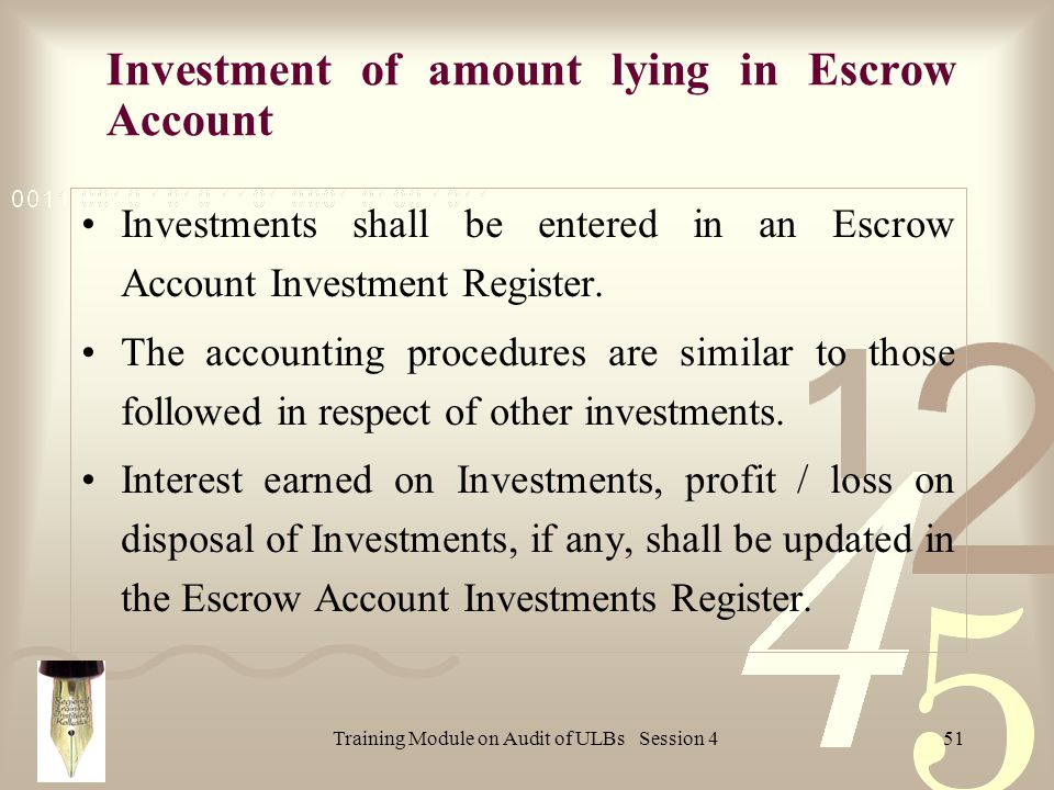 Training Module on Audit of ULBs Session 451 Investment of amount lying in Escrow Account Investments shall be entered in an Escrow Account Investment Register.