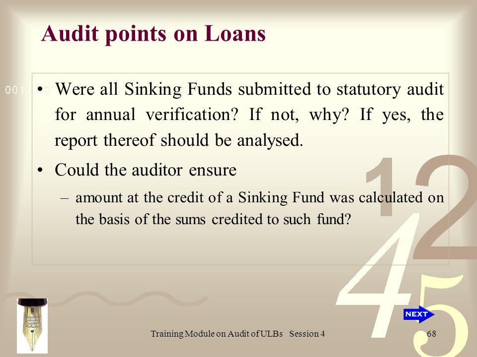 Training Module on Audit of ULBs Session 468 Audit points on Loans Were all Sinking Funds submitted to statutory audit for annual verification.