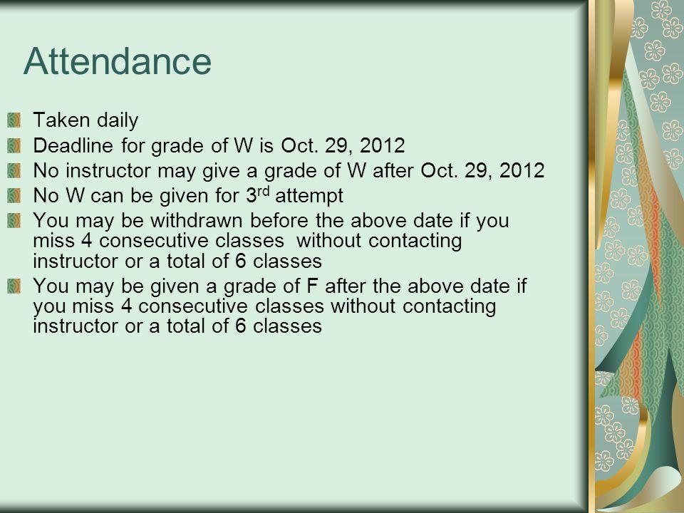 Attendance Taken daily Deadline for grade of W is Oct.