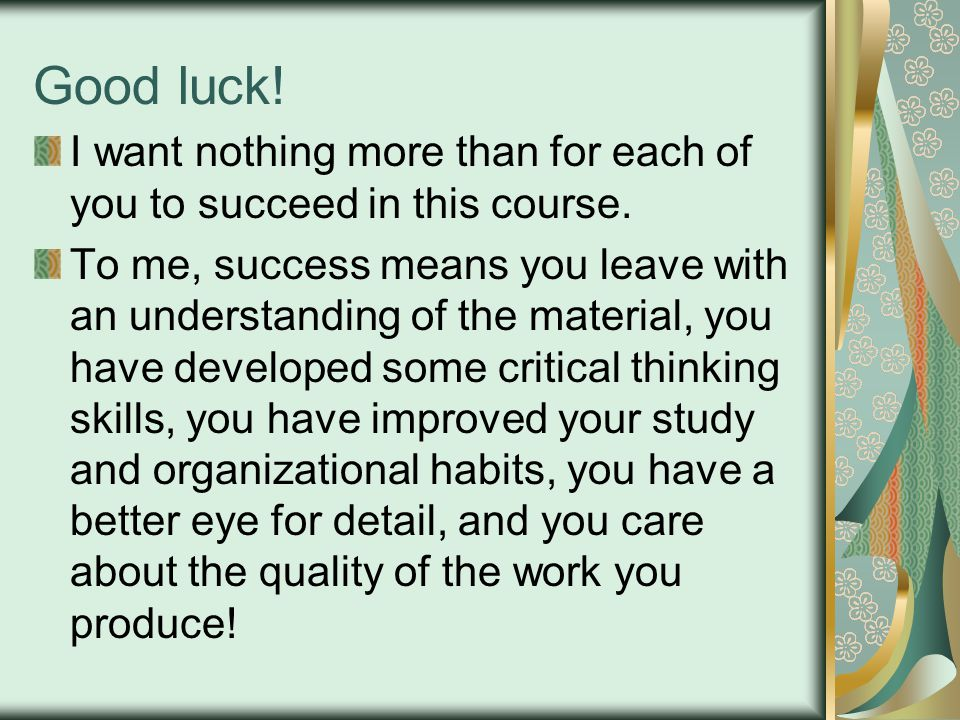 Good luck.I want nothing more than for each of you to succeed in this course.