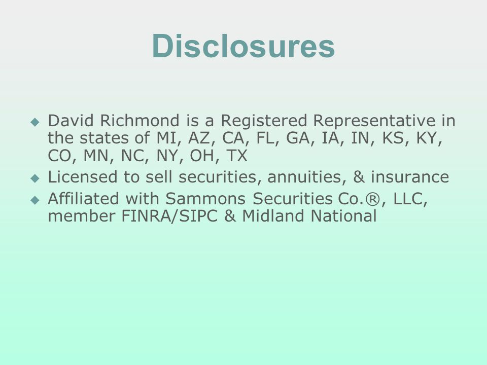 Disclosures David Richmond is a Registered Representative in the states of MI, AZ, CA, FL, GA, IA, IN, KS, KY, CO, MN, NC, NY, OH, TX Licensed to sell