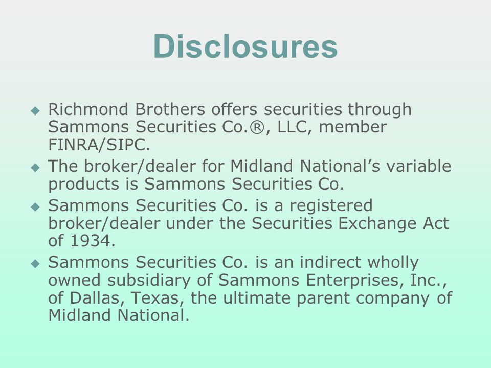 Disclosures Richmond Brothers offers securities through Sammons Securities Co.®, LLC, member FINRA/SIPC. The broker/dealer for Midland Nationals varia
