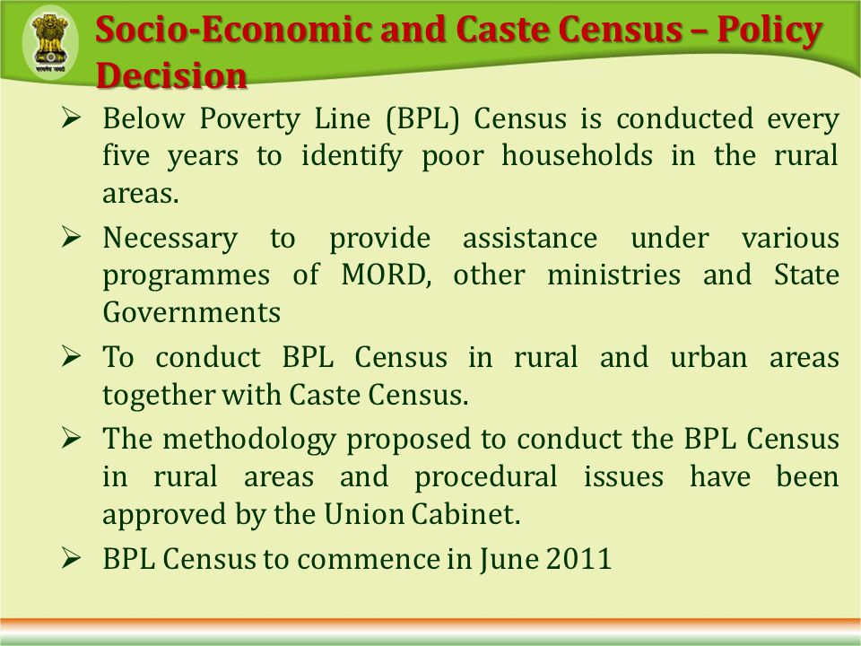 Below Poverty Line (BPL) Census is conducted every five years to identify poor households in the rural areas.