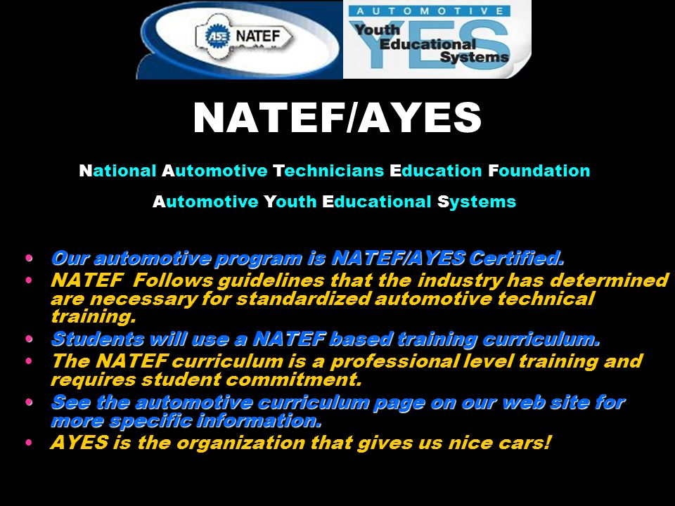 NATEF/AYES Our automotive program is NATEF/AYES Certified.Our automotive program is NATEF/AYES Certified. NATEF Follows guidelines that the industry h