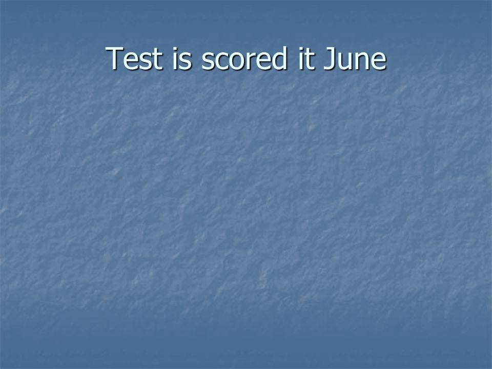 Test is scored it June