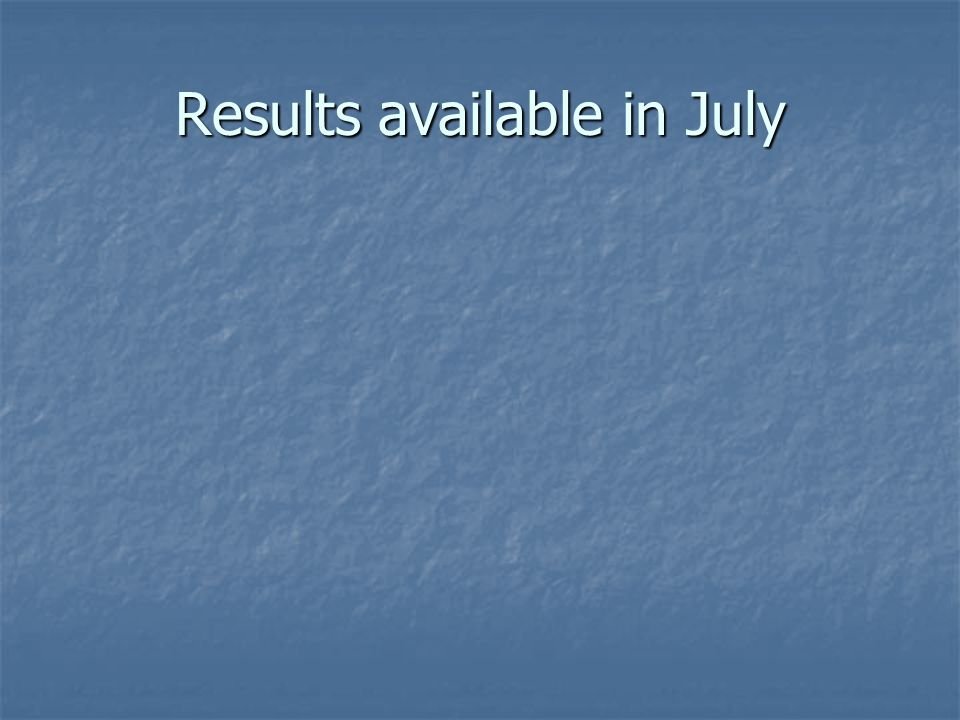 Results available in July